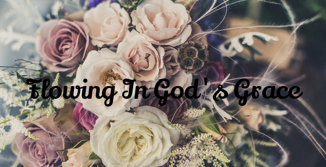 Flowing In God's Grace